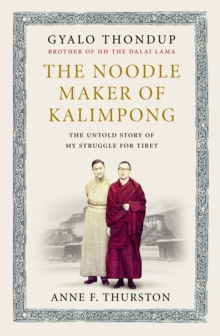 The Noodle Maker of Kalimpong : The Untold Story of My Struggle for Tibet, Hardback Book