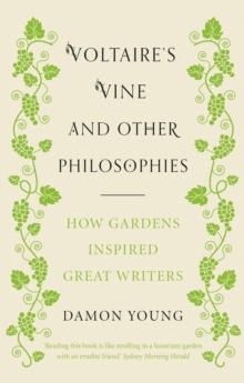 Voltaire's Vine and Other Philosophies : How Gardens Inspired Great Writers, Hardback Book