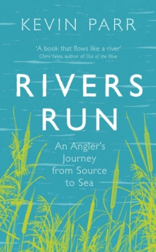 Rivers Run : An Angler's Journey from Source to Sea, Hardback Book