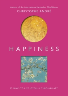 Happiness : 25 Ways to Live Joyfully Through Art, Paperback / softback Book