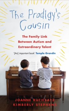 The Prodigy's Cousin : The family link between Autism and extraordinary talent, Paperback / softback Book