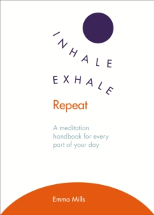 Inhale *  Exhale *  Repeat : A meditation handbook for every part of your day, Paperback / softback Book