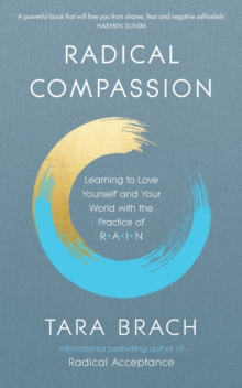Radical Compassion : Learning to Love Yourself and Your World with the Practice of RAIN, Paperback / softback Book