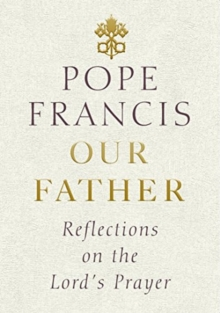 Our Father : Reflections on the Lord's Prayer, Hardback Book