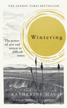 Wintering : How I learned to flourish when life became frozen, Hardback Book