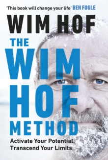 The Wim Hof Method : Activate Your Potential, Transcend Your Limits, Hardback Book