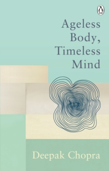Ageless Body, Timeless Mind : Classic Editions, Paperback / softback Book