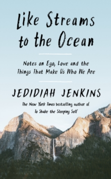 Like Streams to the Ocean : Notes on Ego, Love, and the ...