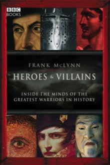Heroes & Villains : Inside the minds of the greatest warriors in history, Hardback Book