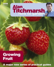 Alan Titchmarsh How to Garden: Growing Fruit, Paperback Book