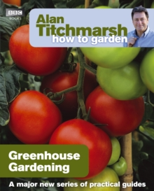 Alan Titchmarsh How to Garden: Greenhouse Gardening, Paperback Book