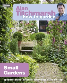 Alan Titchmarsh How to Garden: Small Gardens, Paperback / softback Book