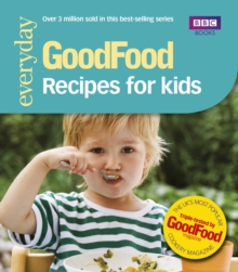 Good Food: Recipes for Kids : Triple-tested Recipes, Paperback / softback Book