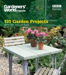 Gardeners' World: 101 Garden Projects : Quick and Easy DIY Ideas, Paperback Book