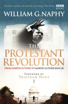 The Protestant Revolution : From Martin Luther to Martin Luther King Jr., Paperback / softback Book