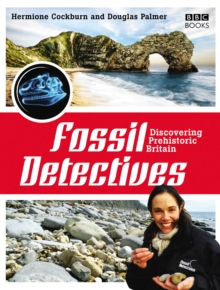 The Fossil Detectives : Discovering Prehistoric Britain, Paperback Book