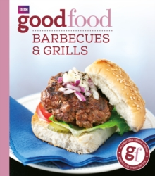 Good Food: Barbecues and Grills : Triple-tested Recipes, Paperback Book