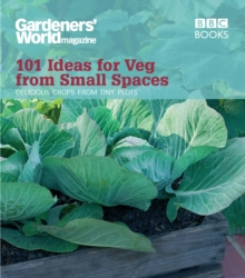 Gardeners' World: 101 Ideas for Veg from Small Spaces, Paperback / softback Book