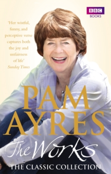 Pam Ayres - The Works: The Classic Collection, Paperback / softback Book