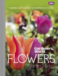 Gardeners' World: Flowers : Planning and Planting for Continuous Colour, Hardback Book