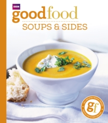 Good Food: Soups & Sides : Triple-tested recipes, Paperback Book