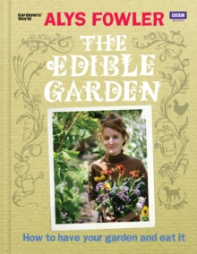 The Edible Garden : How to Have Your Garden and Eat It, Hardback Book