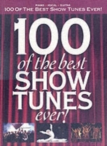 100 of the Best Show Tunes Ever! : Arranged for Piano, Voice and Guitar, Paperback Book