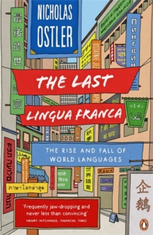 The Last Lingua Franca : The Rise and Fall of World Languages, Paperback / softback Book