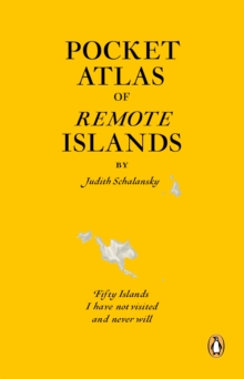 Pocket Atlas of Remote Islands : Fifty Islands I Have Not Visited and Never Will, Paperback Book