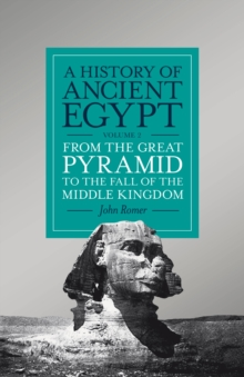 A History of Ancient Egypt, Volume 2 : From the Great Pyramid to the Fall of the Middle Kingdom, Hardback Book