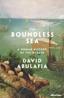 The Boundless Sea : A Human History of the Oceans, Hardback Book