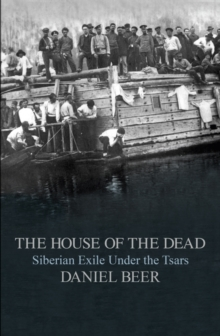 The House of the Dead : Siberian Exile Under the Tsars, Hardback Book