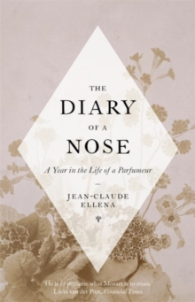 The Diary of a Nose : A Year in the Life of a Parfumeur, Hardback Book