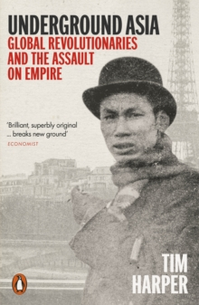 Underground Asia : Global Revolutionaries and the Assault on Empire, EPUB eBook