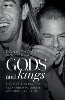 Gods and Kings : The Rise and Fall of Alexander McQueen and John Galliano, Hardback Book