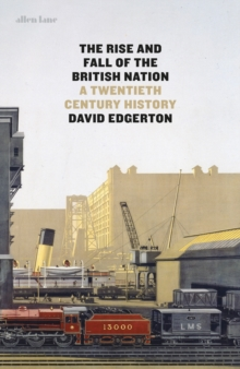 The Rise and Fall of the British Nation : A Twentieth-Century History, Hardback Book