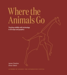 Where The Animals Go : Tracking Wildlife with Technology in 50 Maps and Graphics, Hardback Book