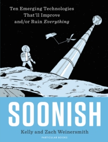 Soonish : Ten Emerging Technologies That Will Improve and/or Ruin Everything, Hardback Book