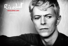Ricochet : David Bowie 1983: An Intimate Portrait, Hardback Book