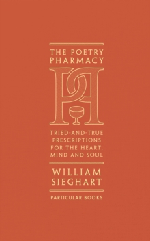 The Poetry Pharmacy : Tried-and-True Prescriptions for the Heart, Mind and Soul, EPUB eBook