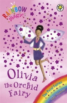 Olivia The Orchid Fairy : The Petal Fairies Book 5, Paperback Book