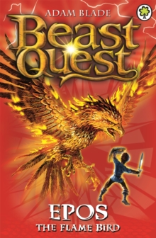 Beast Quest: Epos The Flame Bird : Series 1 Book 6, Paperback / softback Book