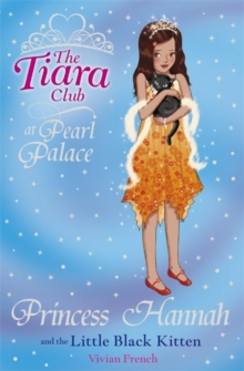 The Tiara Club: Princess Hannah and the Little Black Kitten, Paperback Book
