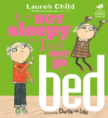 Charlie and Lola: I Am Not Sleepy and I Will Not Go to Bed, Paperback / softback Book