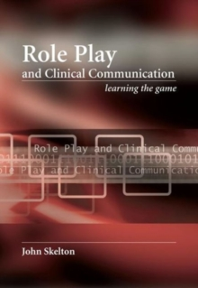 Role Play and Clinical Communication : Learning the Game, Paperback / softback Book
