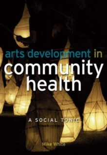 Arts Development in Community Health : A Social Tonic, Paperback Book