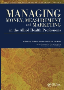 Managing Money, Measurement and Marketing in the Allied Health Professions, Paperback / softback Book