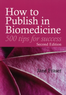 How to Publish in Biomedicine : 500 Tips for Success, Paperback Book