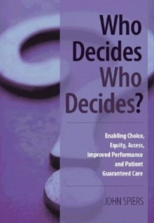 Who Decides Who Decides? : Enabling Choice, Equity, Access, Improved Performance and Patient Guaranteed Care, Paperback / softback Book
