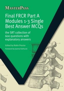 Final FRCR Part A Modules 1-3 Single Best Answer MCQS : The SRT Collection of 600 Questions with Explanatory Answers, Paperback Book